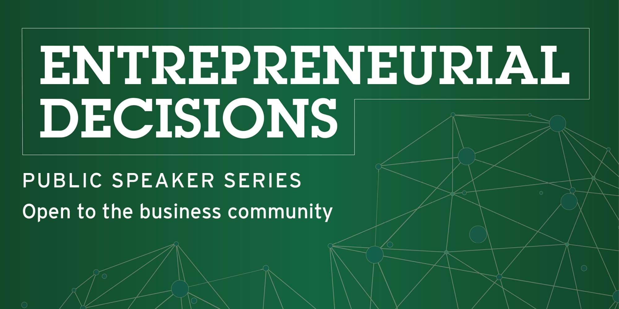 Entreprenuerial Decisions public speaker series open to the business community